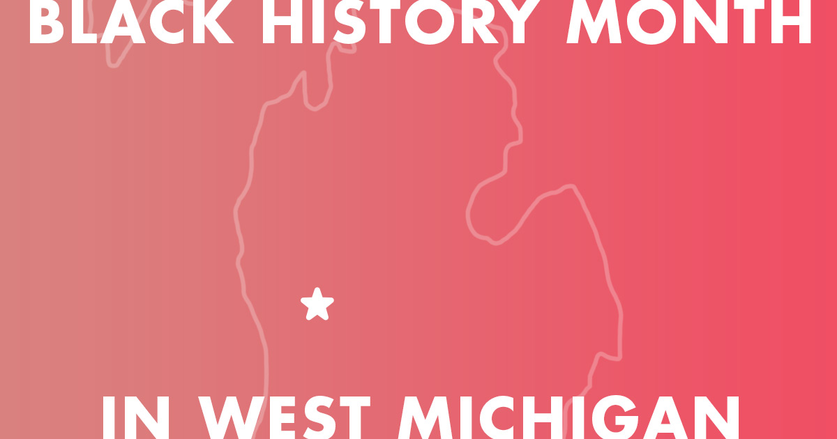 Celebrating Black History Month in West Michigan
